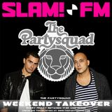 The Partysquad Slam!FM Weekend Takeover 29th of August
