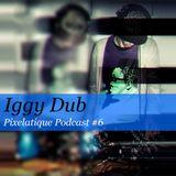 Pixelatique Podcast #6 - Iggy Dub