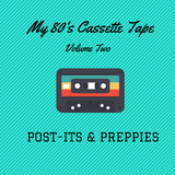 My 80's Cassette Tape - Vol 2 - Post-its & Preppies