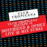 Club Tropicana Mixtape #3 - Boyfriend & Ophex Live @ Mix Subas