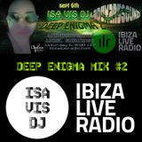 Deep Enigma #2 mixed by Isa Vis DJ for Ibiza Live Radio - sept.6th, 2014