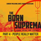 Born Supremacy | Part 4 - People Really Matter By Steve Wimble