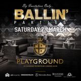 Ballin' Parties at Playground Liverpool Sat 7th March