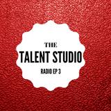 Talent Studio Radio - EP 3