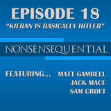 Nonsensequential Podcast - Ep.18: Kieran is Basically Hitler