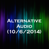 Alternative Audio (10/6/2014)