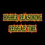 Higher Reasoning Reggae Time 12.17.17