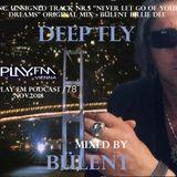 Deep Fly - play Fm Podcast 78- Nov.2018 mixed by Bülent