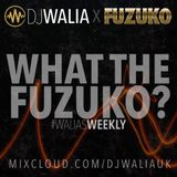 WHAT THE FUZUKO? #WaliasWeekly @djwaliauk