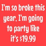 I'm so broke this year, I'm going to party like it's $19.99