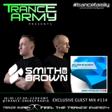 Trance Army pres. Smith & Brown (Exclusive Guest Mix Session #114)