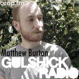Gulshick Radio | Ep.102 | Matthew Burton