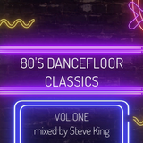 80's Dance-floor Classics Volume One - Mixed by Steve King
