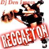 Reggaeton Mix Dj Den Imasa