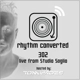 Techno Music | Rhythm Converted Podcast 302 with Tom Hades (Live from Studio Saglio)