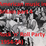 AMERICAN MUSIC IN BRITAIN: PART 5 - ROCK 'N' ROLL PARTY (1954-56)