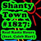 Shanty Town #1827: Real Rasta Hours (feat. Caleb Hart)