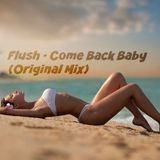 Flush - Come Back Baby (Original Mix)