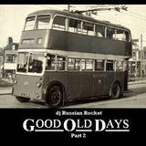 Good Old Days - Part 2