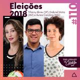#110 Eleições 2018: Tifanny Abreu, Gabriel Mota, Áurea Carolina #VotoColorido