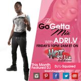 The Go Getta Mix With ADRI.V The Go Getta On Hot 99.1 With DJ L Squard 11.6.2015