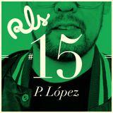 RLS#15 - P. Lopez