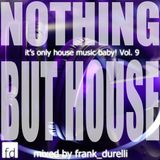 Nothing but House! (it's only House Music Baby! Vol. 9)