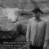 Yarn Audio Podcast #12 – Dylan M Howe