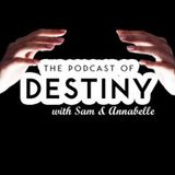 The Podcast of Destiny with Sam & Annabelle Episode 7