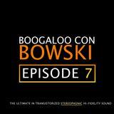 Boogaloo Con Bowski #7