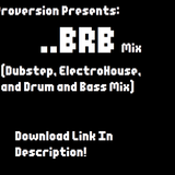 BRB Mix-Dubstep, Electro House, and Drum and Bass!