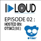 I PLAY LOUD EP. 02 - Hosted by Otski