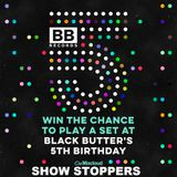 Black Butter 5th Birthday Mix – 29th May – Show Stoppers