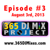 Episode 3 - 365 DJ Mix Project - August 3rd, 2013