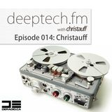Deeptech.fm with Christauff - Episode 014 feat. Christauff [Upbeat Groovin' DeepTech]