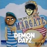 Sod this, let's go to Margate - a Demon Dayz Festival Prep Mix