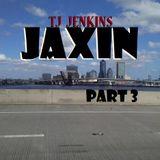TJ JENKINS - JAXIN - Part 3