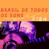 Brasil De Todos Os Sons #184 • 20/04/20