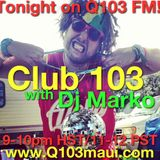 Club 103 with Dj Marko on Q103 FM Maui ( Vol 7)