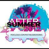 DJ MATHEUS REWORK'S AFTER SUMMER SET 2012