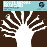 Roots Before Branches 7th August 2016