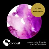 Conduit Set #004 | Pole to Pole (curated by John Schaefer) [TerraSonic]