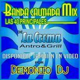 Mix Bandas Calmadas Las 40 Principales de La Crema Antro_-_Por Demonio Dj