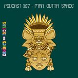 Podcast 007 - Man Outta Space