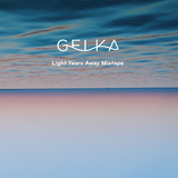 Gelka - Light Years Away Mixtape