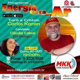 Programa Energia Esta no Ar 13.09.2018 - Carlos Karan e Claudia Cabral