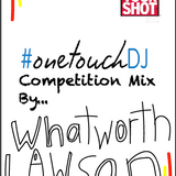 #onetouchDJ Competition Mix by WhatWorth Lawson
