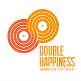 The Double Happiness Radio Show @ Hoxton FM (Anniversary Edition / Mayday 2016)