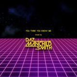 You Think You Know Me - Mixed by Daz Manchild Smith