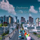 Urban Daydreams - As The Days Go By